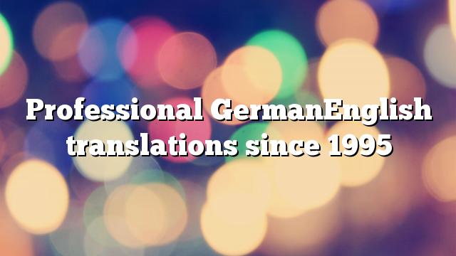 Professional GermanEnglish translations since 1995