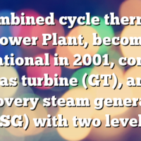 Combined cycle thermal Power Plant, become operational in 2001, consists of a gas turbine (GT), an heat recovery steam generator (HRSG) with two levels of