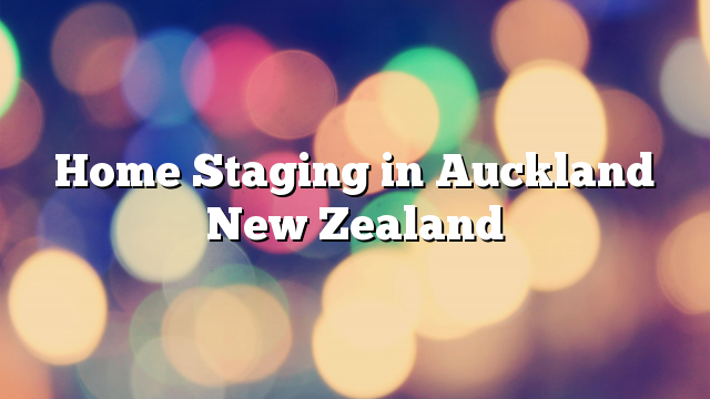 Home Staging in Auckland New Zealand