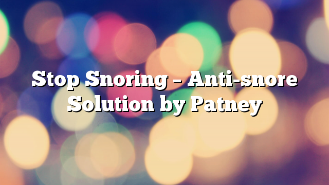 Stop Snoring – Anti-snore Solution by Patney