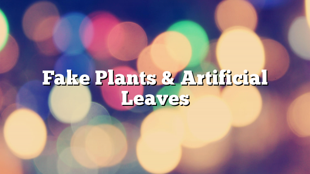 Fake Plants & Artificial Leaves